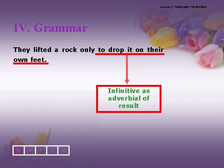 Lesson 2 Maheegun My Brother IV. Grammar They lifted a rock only to drop