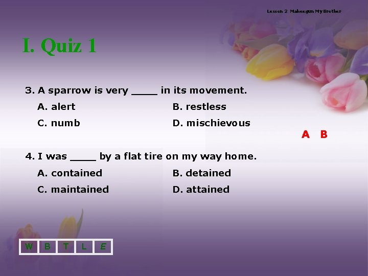 Lesson 2 Maheegun My Brother I. Quiz 1 3. A sparrow is very ____