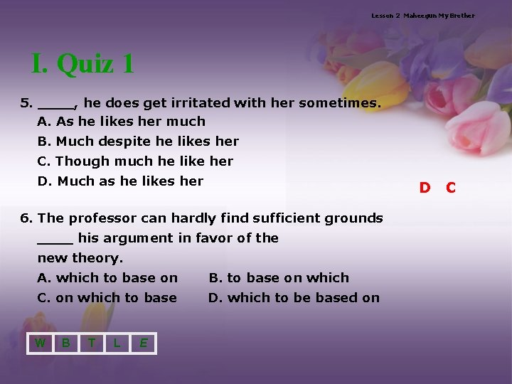 Lesson 2 Maheegun My Brother I. Quiz 1 5. ____, he does get irritated