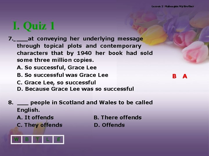 Lesson 2 Maheegun My Brother I. Quiz 1 7. ___at conveying her underlying message