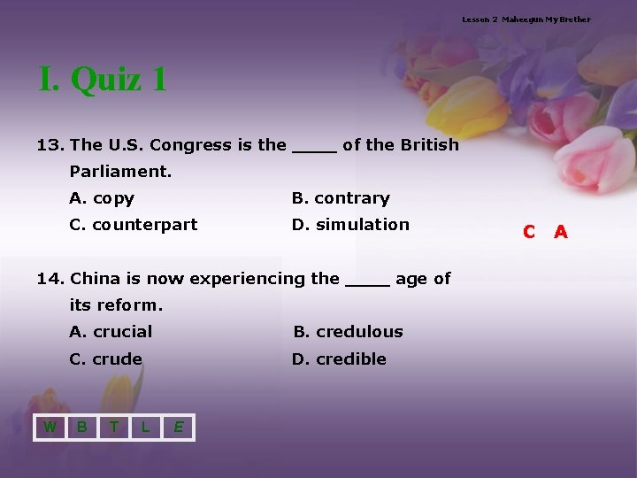 Lesson 2 Maheegun My Brother I. Quiz 1 13. The U. S. Congress is