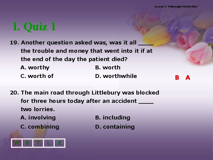 Lesson 2 Maheegun My Brother I. Quiz 1 19. Another question asked was, was