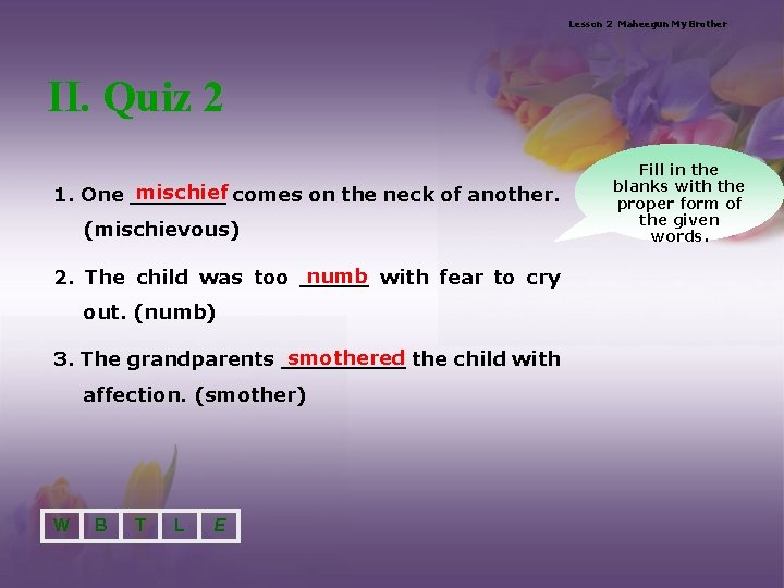 Lesson 2 Maheegun My Brother II. Quiz 2 mischief 1. One _______ comes on