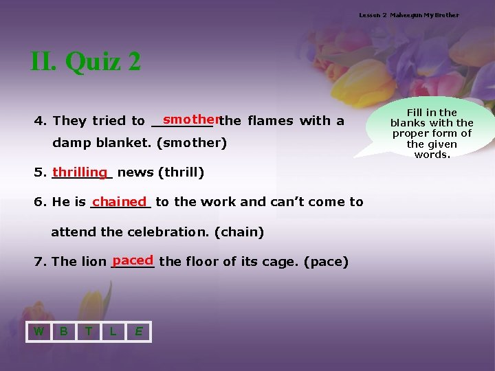 Lesson 2 Maheegun My Brother II. Quiz 2 smotherthe flames with a 4. They