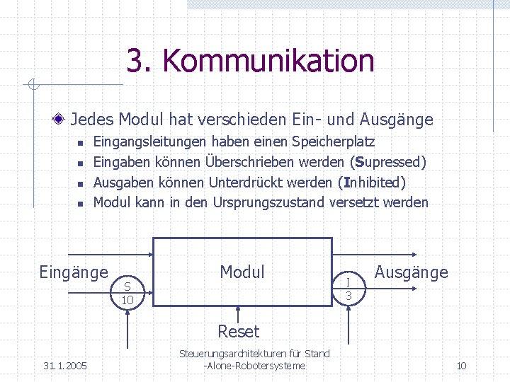 3. Kommunikation Jedes Modul hat verschieden Ein- und Ausgänge n n Eingangsleitungen haben einen