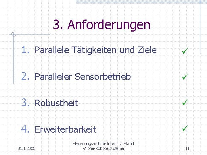 3. Anforderungen 1. Parallele Tätigkeiten und Ziele ü 2. Paralleler Sensorbetrieb ü 3. Robustheit