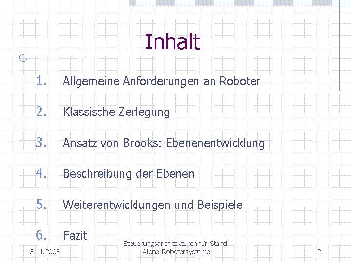 Inhalt 1. Allgemeine Anforderungen an Roboter 2. Klassische Zerlegung 3. Ansatz von Brooks: Ebenenentwicklung