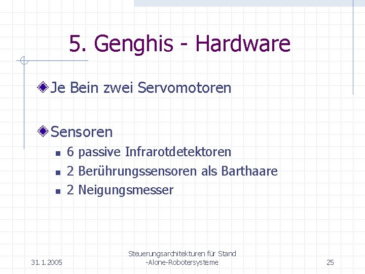 5. Genghis - Hardware Je Bein zwei Servomotoren Sensoren n 31. 1. 2005 6