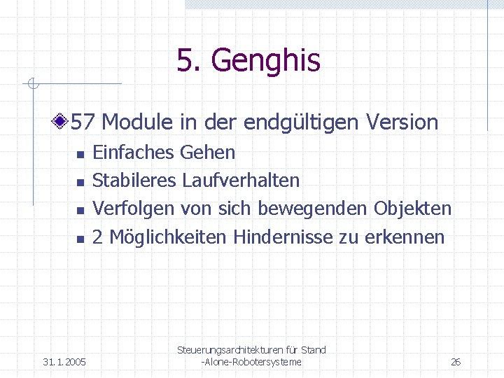 5. Genghis 57 Module in der endgültigen Version n n 31. 1. 2005 Einfaches