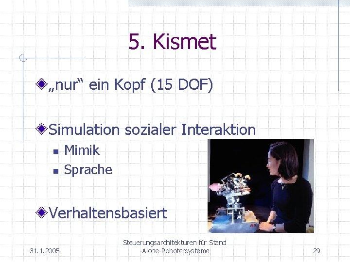 """5. Kismet """"nur"""" ein Kopf (15 DOF) Simulation sozialer Interaktion n n Mimik Sprache"""