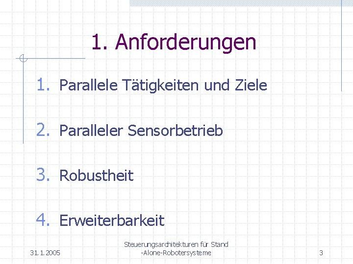1. Anforderungen 1. Parallele Tätigkeiten und Ziele 2. Paralleler Sensorbetrieb 3. Robustheit 4. Erweiterbarkeit