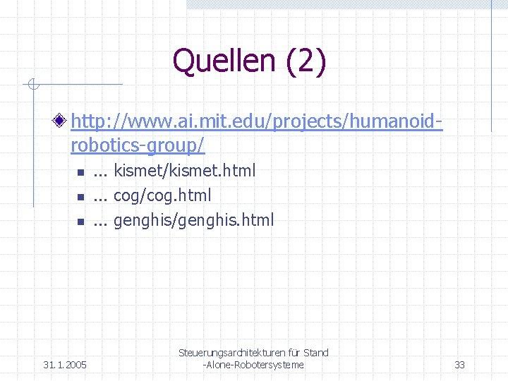 Quellen (2) http: //www. ai. mit. edu/projects/humanoidrobotics-group/ n n n 31. 1. 2005 .