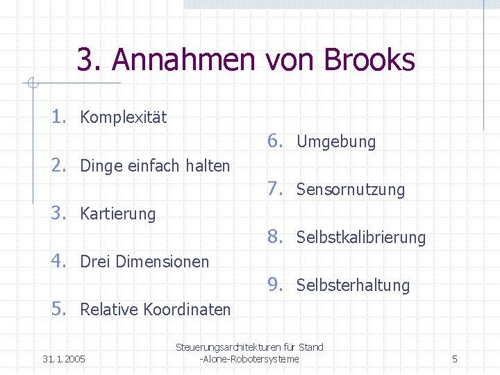 3. Annahmen von Brooks 1. Komplexität 6. Umgebung 2. Dinge einfach halten 7. Sensornutzung