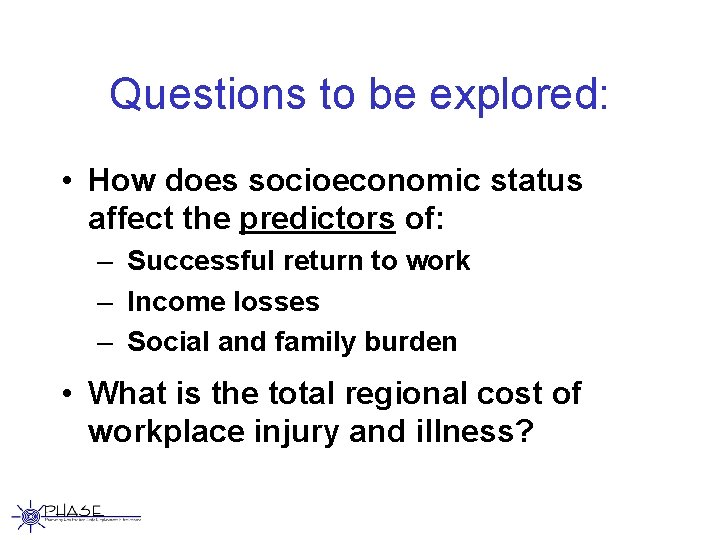 Questions to be explored: • How does socioeconomic status affect the predictors of: –