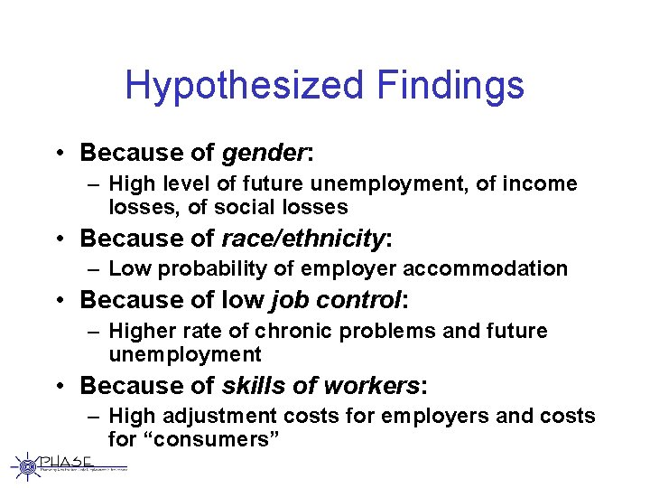Hypothesized Findings • Because of gender: – High level of future unemployment, of income