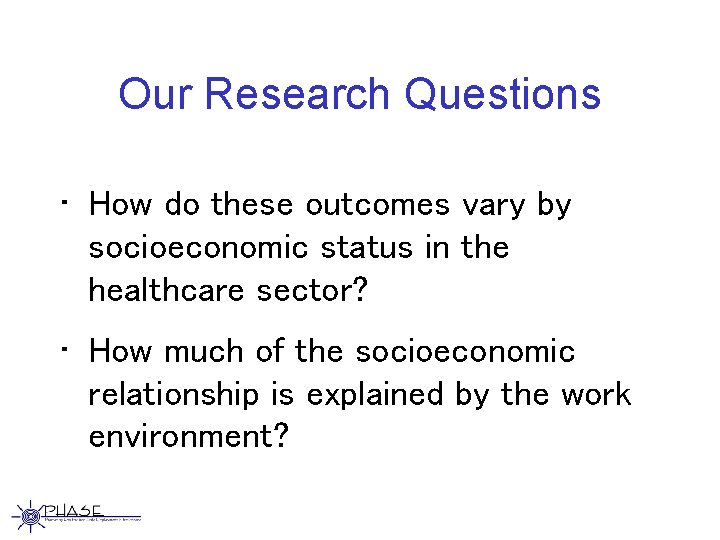 Our Research Questions • How do these outcomes vary by socioeconomic status in the