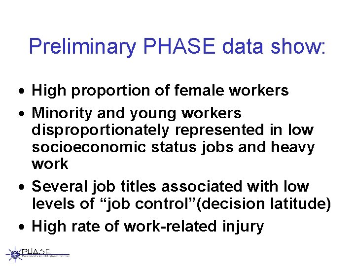 Preliminary PHASE data show: · High proportion of female workers · Minority and young