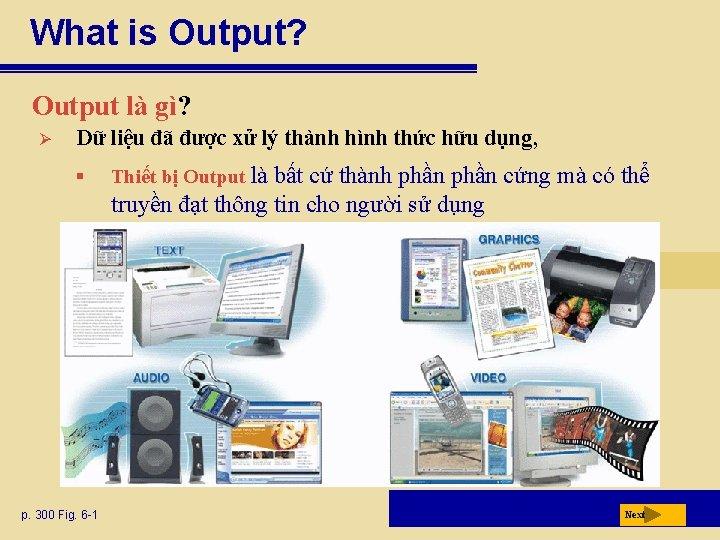 What is Output? Output là gì? Ø Dữ liệu đã được xử lý thành