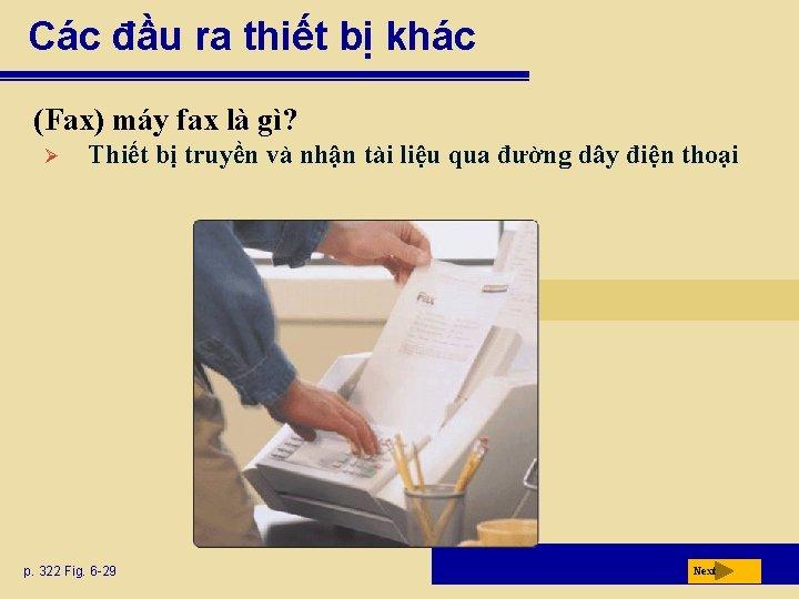 Các đầu ra thiết bị khác (Fax) máy fax là gì? Ø Thiết bị