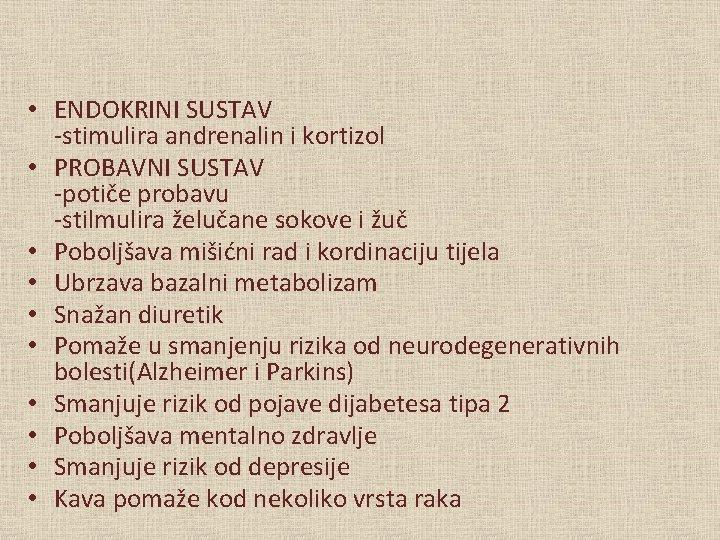 • ENDOKRINI SUSTAV -stimulira andrenalin i kortizol • PROBAVNI SUSTAV -potiče probavu -stilmulira