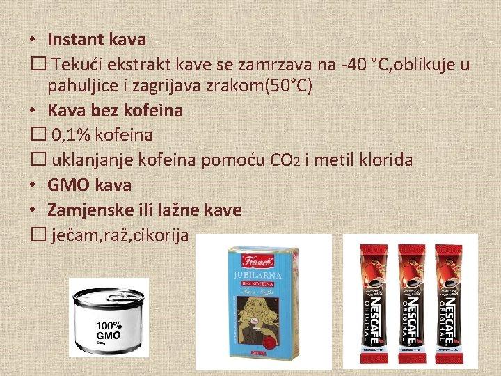 • Instant kava � Tekući ekstrakt kave se zamrzava na -40 °C, oblikuje