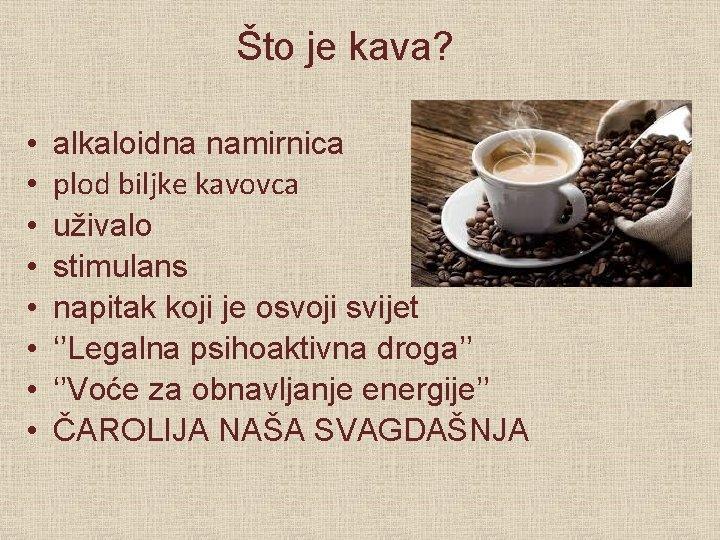 Što je kava? • • alkaloidna namirnica plod biljke kavovca uživalo stimulans napitak koji