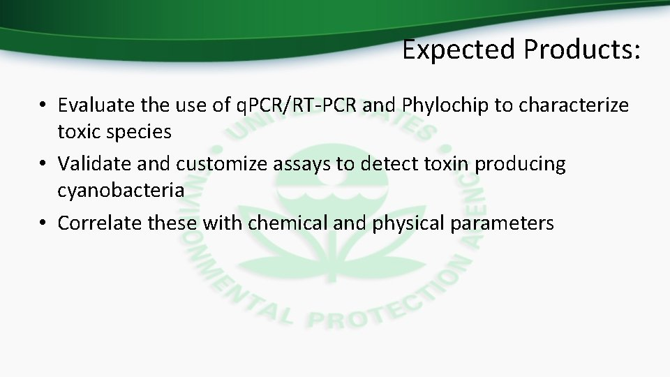 Expected Products: • Evaluate the use of q. PCR/RT-PCR and Phylochip to characterize toxic