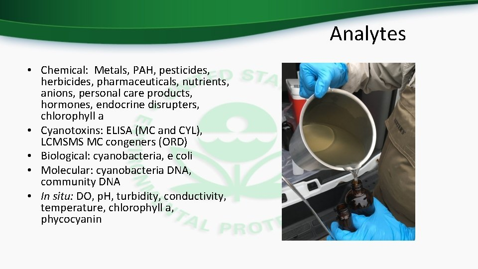 Analytes • Chemical: Metals, PAH, pesticides, herbicides, pharmaceuticals, nutrients, anions, personal care products, hormones,