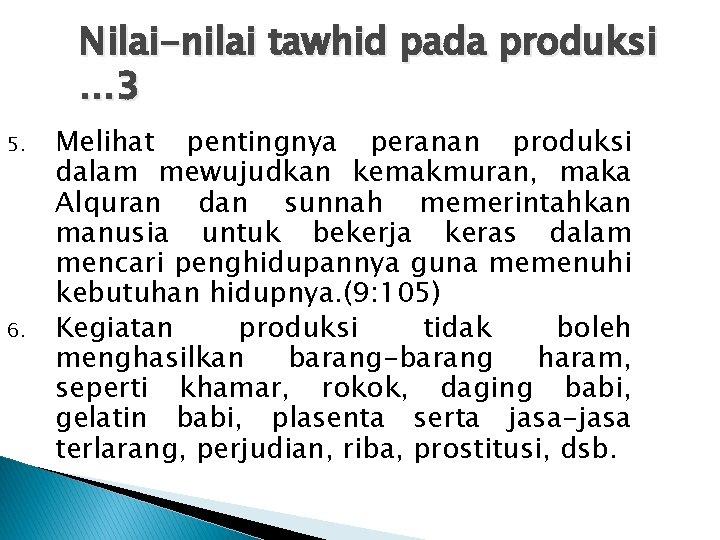 Nilai-nilai tawhid pada produksi … 3 5. 6. Melihat pentingnya peranan produksi dalam mewujudkan