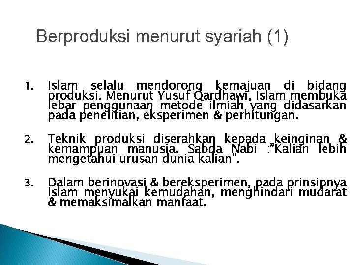 Berproduksi menurut syariah (1) 1. Islam selalu mendorong kemajuan di bidang produksi. Menurut Yusuf
