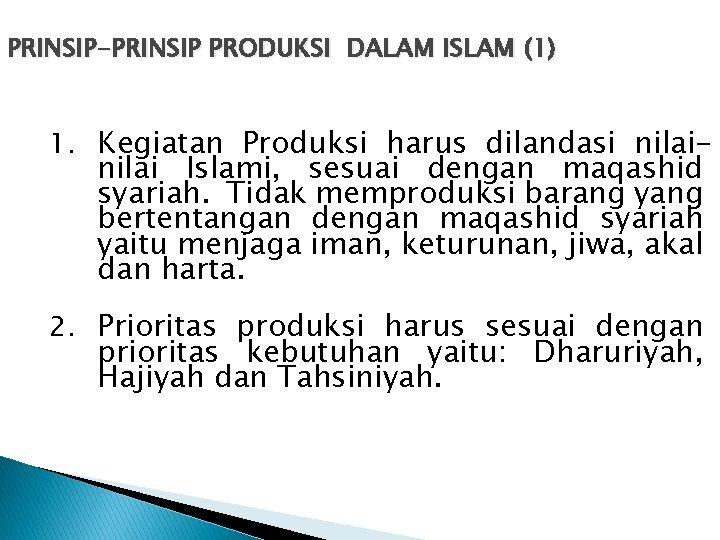 PRINSIP-PRINSIP PRODUKSI DALAM ISLAM (1) 1. Kegiatan Produksi harus dilandasi nilai- nilai Islami, sesuai