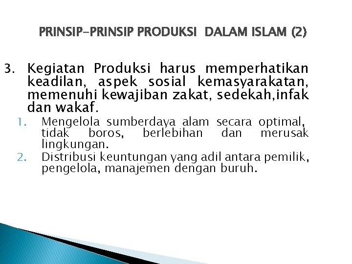 PRINSIP-PRINSIP PRODUKSI DALAM ISLAM (2) 3. Kegiatan Produksi harus memperhatikan keadilan, aspek sosial kemasyarakatan,