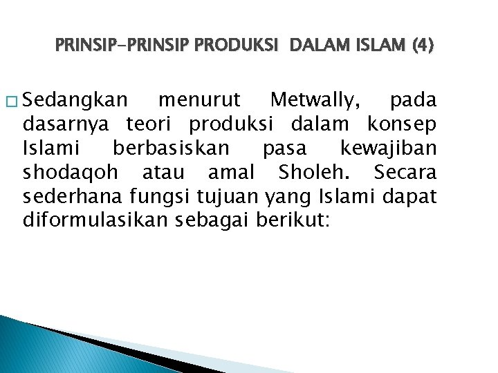 PRINSIP-PRINSIP PRODUKSI DALAM ISLAM (4) � Sedangkan menurut Metwally, pada dasarnya teori produksi dalam