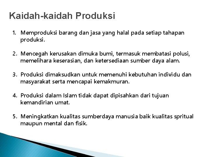 Kaidah-kaidah Produksi 1. Memproduksi barang dan jasa yang halal pada setiap tahapan produksi. 2.
