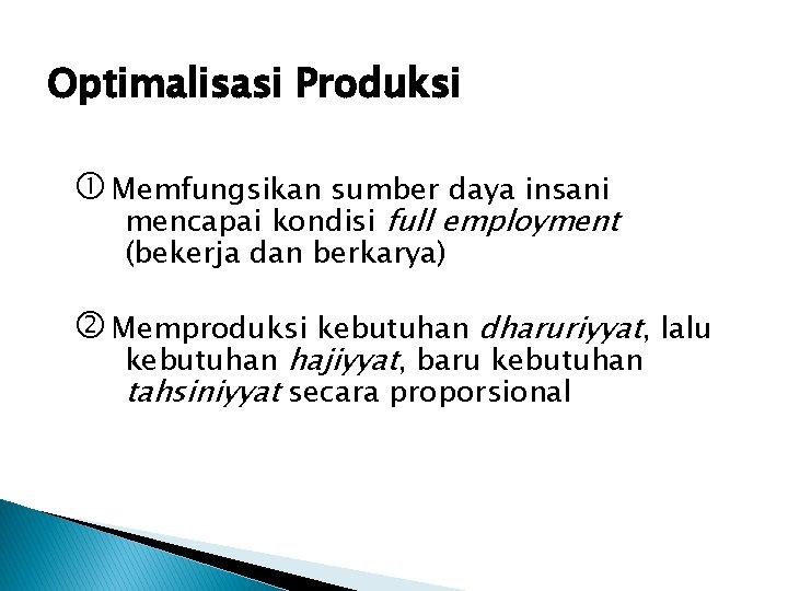 Optimalisasi Produksi Memfungsikan sumber daya insani mencapai kondisi full employment (bekerja dan berkarya) Memproduksi
