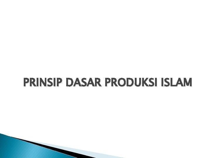 PRINSIP DASAR PRODUKSI ISLAM