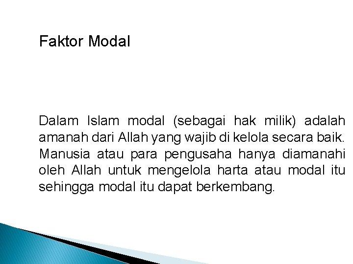 Faktor Modal Dalam Islam modal (sebagai hak milik) adalah amanah dari Allah yang wajib