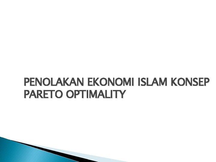 PENOLAKAN EKONOMI ISLAM KONSEP PARETO OPTIMALITY