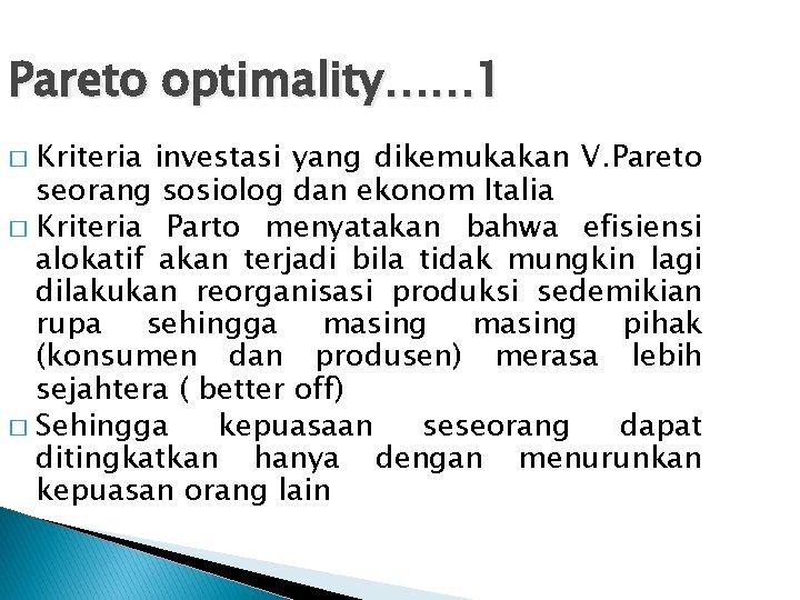 Pareto optimality…… 1 Kriteria investasi yang dikemukakan V. Pareto seorang sosiolog dan ekonom Italia