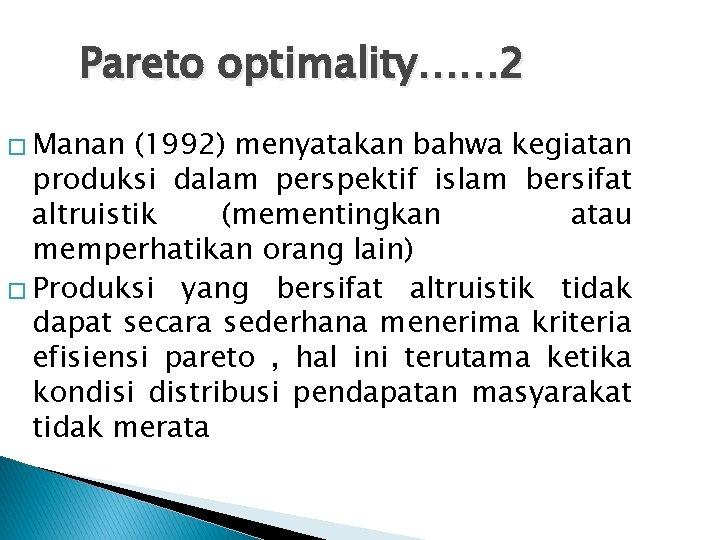Pareto optimality…… 2 � Manan (1992) menyatakan bahwa kegiatan produksi dalam perspektif islam bersifat