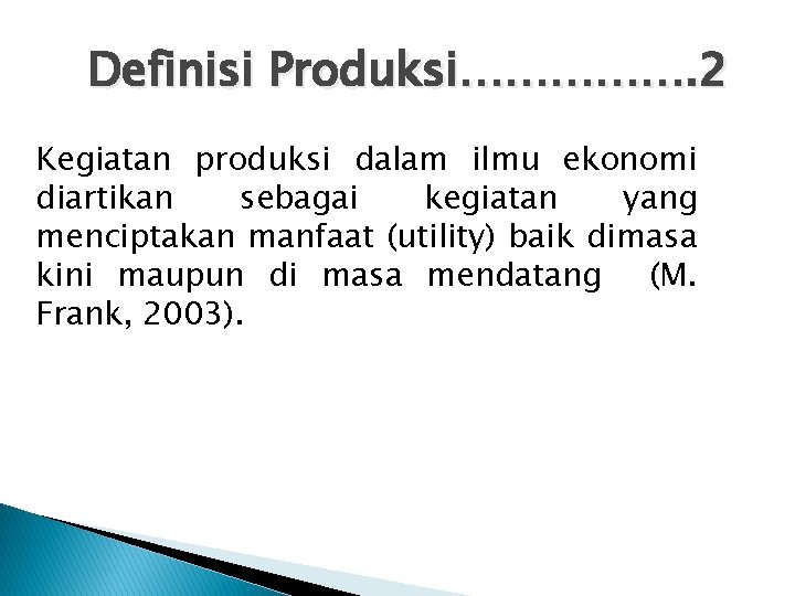 Definisi Produksi……………. 2 Kegiatan produksi dalam ilmu ekonomi diartikan sebagai kegiatan yang menciptakan manfaat