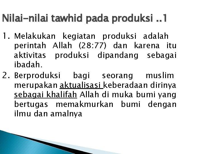 Nilai-nilai tawhid pada produksi. . 1 1. Melakukan kegiatan produksi adalah perintah Allah (28: