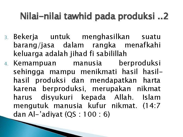 Nilai-nilai tawhid pada produksi. . 2 3. 4. Bekerja untuk menghasilkan suatu barang/jasa dalam