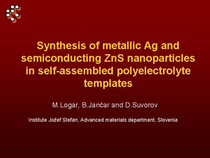 Synthesis of metallic Ag and semiconducting Zn. S nanoparticles in self-assembled polyelectrolyte templates M.