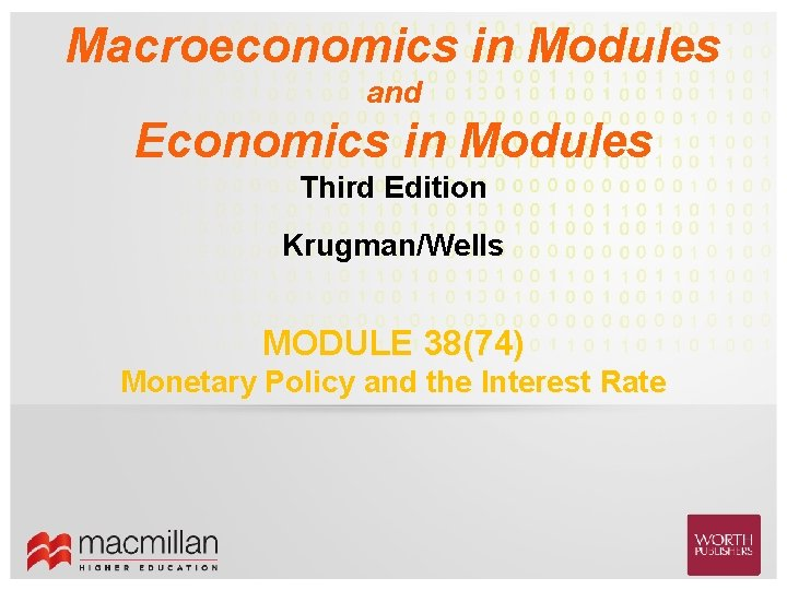 Macroeconomics in Modules and Economics in Modules Third Edition Krugman/Wells MODULE 38(74) Monetary Policy