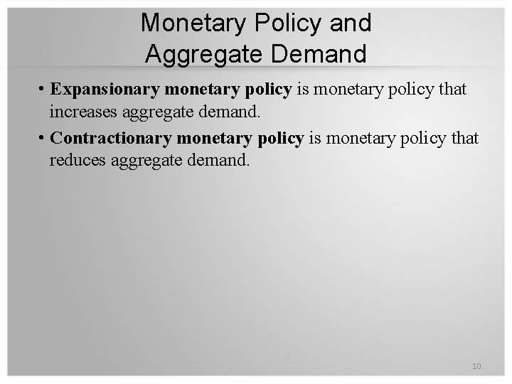 Monetary Policy and Aggregate Demand • Expansionary monetary policy is monetary policy that increases