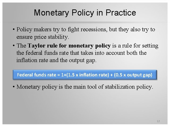 Monetary Policy in Practice • Policy makers try to fight recessions, but they also