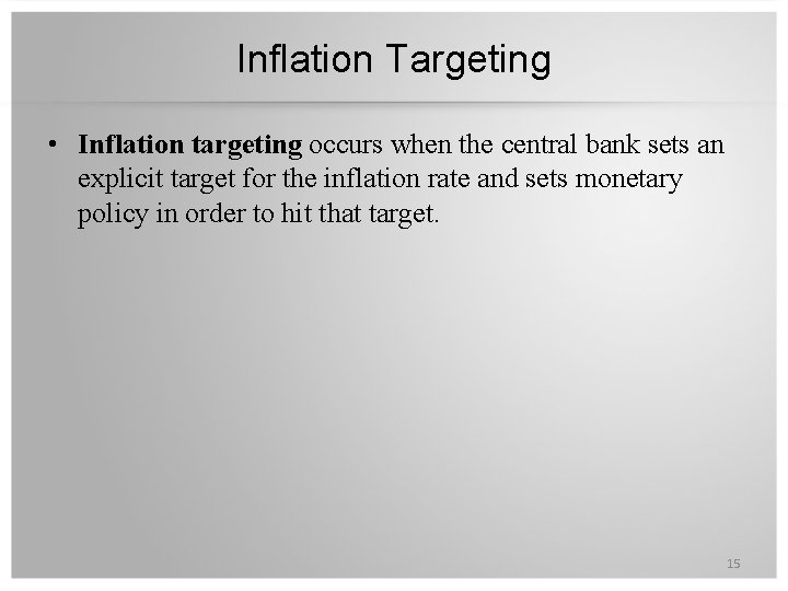 Inflation Targeting • Inflation targeting occurs when the central bank sets an explicit target