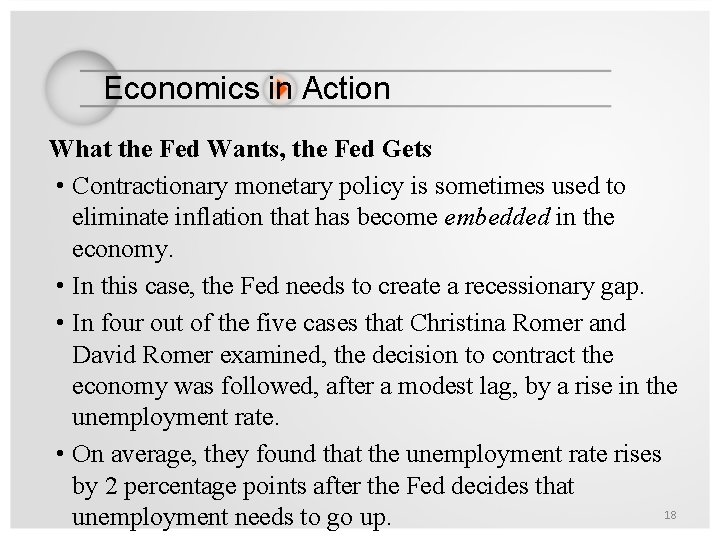 Economics in Action What the Fed Wants, the Fed Gets • Contractionary monetary policy