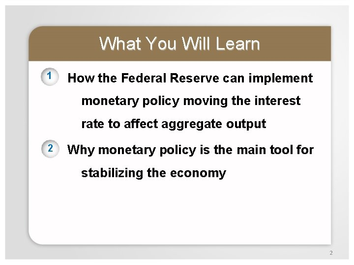What You Will Learn 1 How the Federal Reserve can implement monetary policy moving